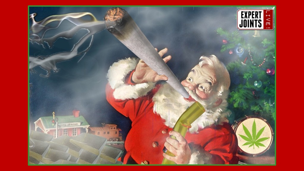 "Expert Joints LIVE! - ""Santa Claus Is Coming To Town"" Mota Cannabis Products, Creed Taylor, Garden of Zion, Opus 420, Ajia Moon, Twelve High Chicks Magazine"